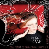Neko Case: The  Worse Things Get, The Harder I Fight, The Harder I Fight, The More I Love You [Digipak]