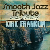 Various Artists: Smooth Jazz Tribute to the Best of Kirk Franklin