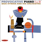 Dick Hyman/Dick Hyman & His Orchestra: Provocative Piano, Vols. I & II