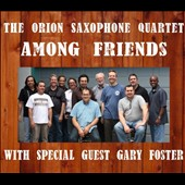 The Orion Saxophone Quartet: Among Friends [Digipak]