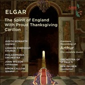 Elgar: The Spirit of England; With Proud Thanksgiving; Carillon, Op. 75; Incidental music to Binyon's play 'Arthur' (premiere) / Judith Howarth, soprano; Simon Callow, speaker