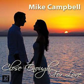 Mike Campbell (Vocalist): Close Enough for Love [Digipak]