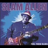 Slam Allen: Feel These Blues [Digipak]