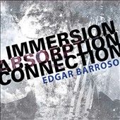 Edgar Barroso (b.1977): Immersion, Absorption, Connection / Corrado Rojac, Garth Knox, Mario Caroli, Gabriela Diaz, Ann Cleare, Peter McMurray, Ben Guo et al.