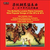 Butterfly Lovers Piano Concerto; Nine Popular Songs of the 30's & 40's / Hsu Feiping, piano; Chen Dong, baritone; Hong Kong PO, Schermerhorn