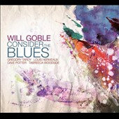 Will Goble: Consider the Blues [Digipak]