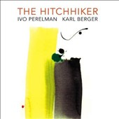 Ivo Perelman/Karl Berger (Vibraphone): The Hitchhiker