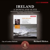 John Ireland (1914-1992): A Downland Suite / Richard Hickox, City of London Sinfonia