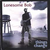 Lonesome Bob: Things Change *