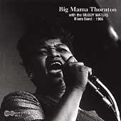 Big Mama Thornton: With the Muddy Waters Blues Band 1966