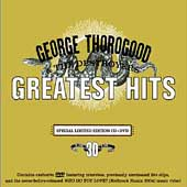 George Thorogood (Vocals/Guitar): Greatest Hits: 30 Years of Rock [Special Edition]