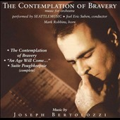 The Contemplation of Bravery: Music by Joseph Bertolozzi