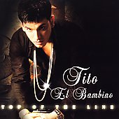 Tito el Bambino: Top of the Line