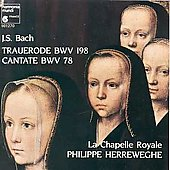 Bach. Trauerode; Cantata BWV 78. Chapelle Royale / Herreweghe
