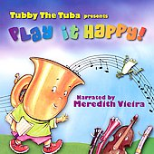 Meredith Vieira/Tubby The Tuba: Tubby the Tuba Presents Play it Happy!