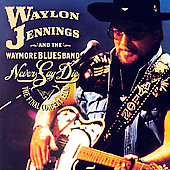 Waylon Jennings: Never Say Die: The Final Concert Film [Digipak]