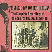 Red Fox Chasers: I'm Going Down to North Carolina: The Complete Recordings of the Red Fox Chasers (1928-31)