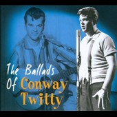 Conway Twitty: The  Ballads of Conway Twitty [Digipak]