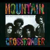 Mountain: Crossroader: An Anthology 1969-1974