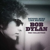 Bob Dylan: Beyond Here Lies Nothin': The Collection
