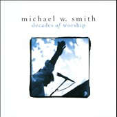 Michael W. Smith: Decades of Worship