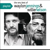 Waylon Jennings/Willie Nelson: Playlist: The Very Best of Waylon Jennings & Willie Nelson