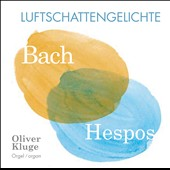 Luftschattengelichte: Bach, Hespos / Oliver Kluge, organ