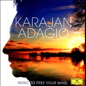 Karajan Adagio: Music to Free Your Mind - Over 150 minutes of soothing, calming contemplative classics