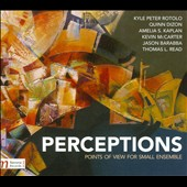 Perceptions: Points of View for Small Ensemble - works by Kyle Peter Rotolo; Quinn Dizon, Amelia Kaplan, Jason Barabba et al.