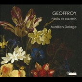 Jean Nicolas Geoffroy (? - 1694): Suites and Pieces for Harpsichord / Aurélien Dalage, piano