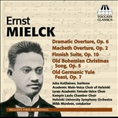 Ernst Mielck (1877-1899): Overtures; Finnish Suite; Old Bohemian Christmas Song; Old Germanic Yule Feast / Juha Kotilainen, baritone