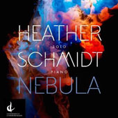 Heather Schmidt (b.1974): Nebula - works for solo piano / Heather Schmidt, piano