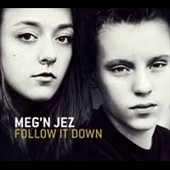 Meg'n Jez: Follow It Down