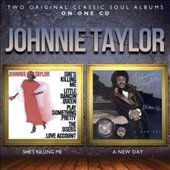 Johnnie Taylor: She's Killing Me/A New Day