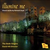 Choral favorites of Richard Lloyd (b.1933): 'Illumine Me'; The Lichfield Service; Chichester Mass; All so still; Rejoice and sing et al. / The Bede Singers, Ian Shaw, organ