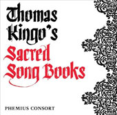 Thomas Kingo's Sacred Song Books - Thomas Kingo (1634-1703): Hymns with instrumental accompaniment, plus works by Schop, Krieger, Lully & Buxtehude / Phemius Consort