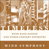 Timeless: Wind Band Dances and Other Concert Favorites by Various Composers / BYU Wind Symphony