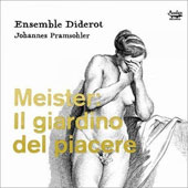 Johann Friedrich Meister (1638-1697): Il Giardino del Piacere (The Garden of Pleasure) / Ensemble Diderot
