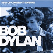 Bob Dylan: Man of Constant Sorrow: Greatest Hits