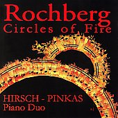 Rochberg: Circles of Fire / Sally Pinkas, Evan Hirsch