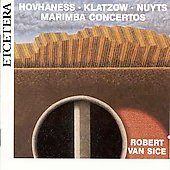 Marimba Concertos - Hovhaness, Klatzow, Nuyts / Van Sice