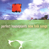 Perfect Houseplants: New Folk Songs *