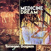Medicine Dream: Tomegan Gospem