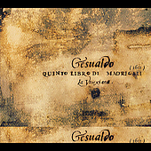 Gesualdo: Qiuinto libro di madrigali / Cavina, La Venexiana