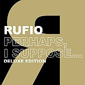 Rufio: Perhaps, I Suppose... [Deluxe Edition]