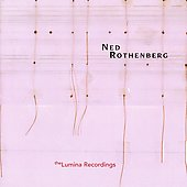 Ned Rothenberg: Solo Works: The Lumina Recordings