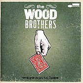 The Wood Brothers: Ways Not to Lose