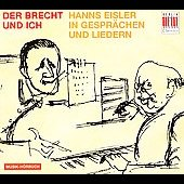 Der Brecht und Ich - Hanns Eisler in Gespr&#228;chen und Liedern