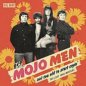 The Mojo Men: Not Too Old to Start Cryin': The Lost 1966 Masters *