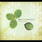 Two Tons of Steel: Not That Lucky [Digipak]